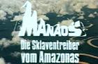Manaos - Die Sklaventreiber vom Amazonas
