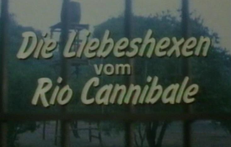 Liebeshexen vom Rio Cannibale, Die
