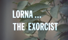 Lorna… the Exorcist